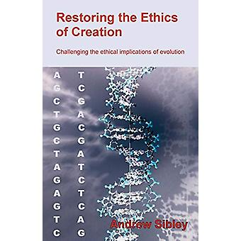 Restoring the Ethics of Creation - Challenging the Ethical Implication