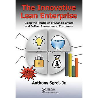 The Innovative Lean Enterprise - Using the Principles of Lean to Creat