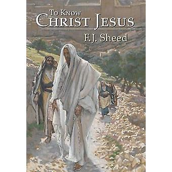 To Know Christ Jesus by F J Sheed - 9781621380146 Book