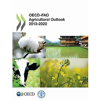 OECD-FAO agricultural outlook 2013-2022 by OECD - Organisation for Eco