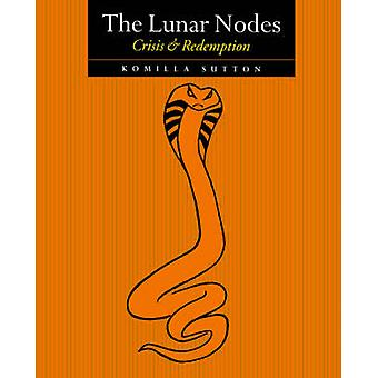 The Lunar Nodes  Crisis and Redemption by Sutton & Komilla
