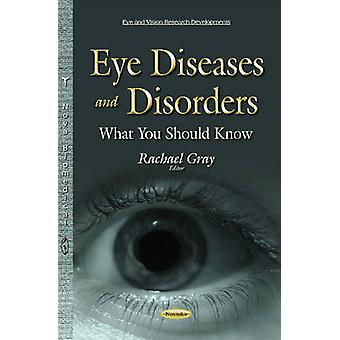 Eye Diseases amp Disorders  What You Should Know by Edited by Rachael Gray