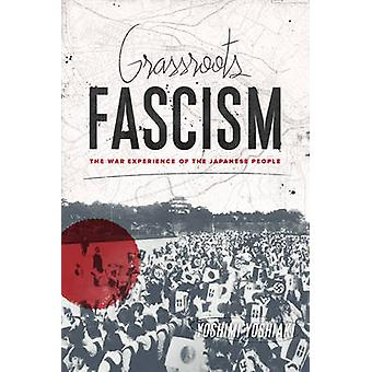 Grassroots Fascism - The War Experience of the Japanese People by Yosh
