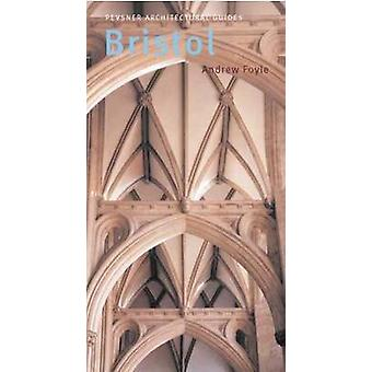 Bristol - Pevsner City Guide by Andrew Foyle - 9780300104424 Book