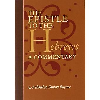 The Epistle to the Hebrews - A Commentary by Dmitri Royster - 97808814