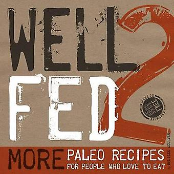 Well Fed 2 - More Paleo Recipes for People Who Love to Eat by Melissa