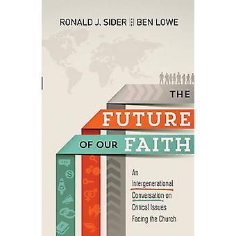 Zukunft unseres Glaubens von Ronald J und Ben Lowe Sider - 9781587433719 Bo