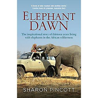 Elephant Dawn - The Inspirational Story of Thirteen Years Living with