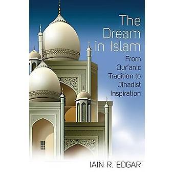 Drömmen i Islam - från koraniska Tradition att jihadistiska Inspiration b