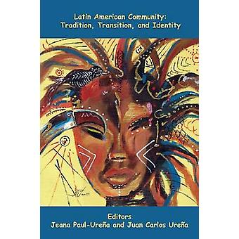 Latin American Community - Tradition - Transition - and Identity by Je