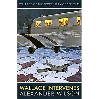 Wallace Intervenes (Wallace of the Secret Service Series 8) (The Wallace of the Secret Service Series)