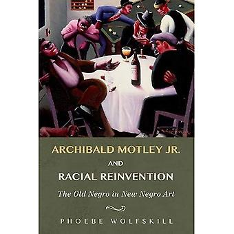 Archibald Motley Jr. and Racial Reinvention: The Old� Negro in New Negro Art (New Black Studies Series)