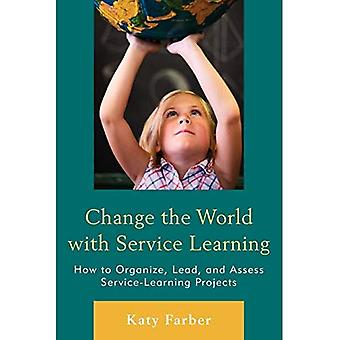 Change the World with Service Learning: How to Organize, Lead, and Assess Service-Learning Projects