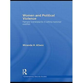 Women and Political Violence Female Combatants in EthnoNational Conflict by Alison & Miranda H.
