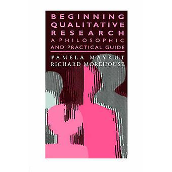Beginning Qualitative Research A Philosophical and Practical Guide by Maykut & Pamela