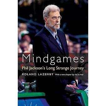 Mindgames Phil Jackson Long Strange Journey par Lazenby & Roland