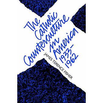 Den katolska motkultur i Amerika 19331962 av Fisher & James Terence