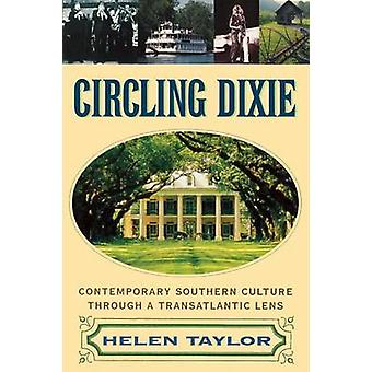 Circling Dixie Contemporary Southern Culture through a Transatlantic Lens by Taylor & Helen