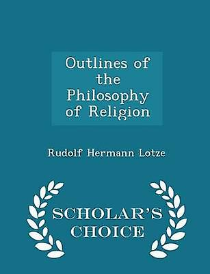 Outlines of the Philosophy of Religion  Scholars Choice Edition by Lotze & Rudolf Hermann
