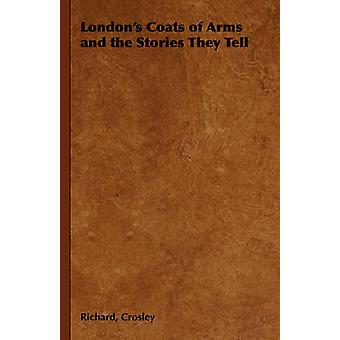Londons Coats of Arms and the Stories They Tell by Crosley & Richard