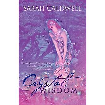 Crystal viisaus Crystals Healing meditaatio viisautta ja ohjausta meidän enkelit mikä kaikki Fuss about mennessä Caldwell & Sarah