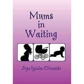 MumsInWaiting by IyiolaOlumide & Ayo