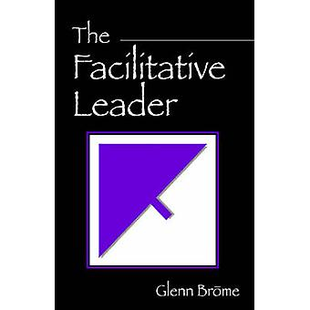 The Facilitative Leader by Brome & Glenn