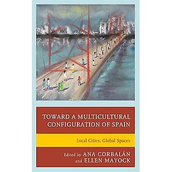 Toward a Multicultural Configuration of Spain Local Cities Global Spaces by Mayock & Ellen