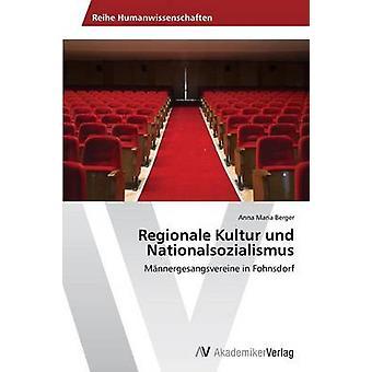 Regionale Kultur und Nationalsozialismus por Berger Anna Maria