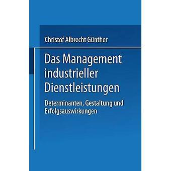Das Management industrieller Dienstleistungen Determinanten Gestaltung und Erfolgsauswirkungen av Gnther & Christof Albrecht