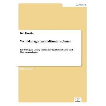 Vom Manager zum MitunternehmerEin Beitrag zur Lsung spezifischer Probleme in Klein und Mittelunternehmen de Stroebe et Ralf