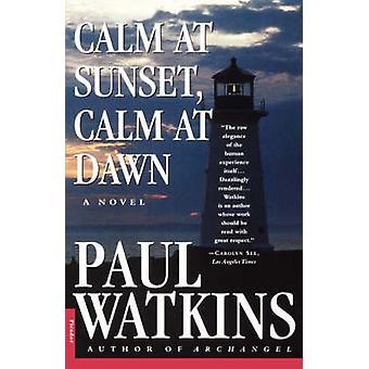 Calm at Sunset - Calm at Dawn by Paul Watkins - 9780312154189 Book