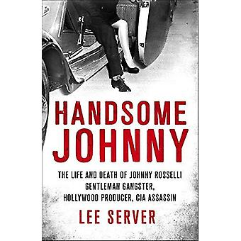 Handsome Johnny - The Life and Death of Johnny Rosselli - Gentleman Gan