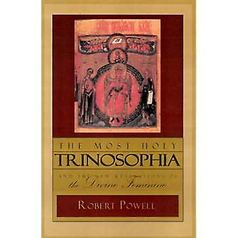 The Most Holy Trinosophia - AND The New Revelation of the Divine Femin
