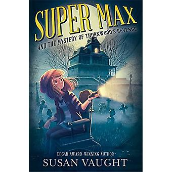 Super Max and the Mystery of Thornwood's Revenge by Susan Vaught - 97