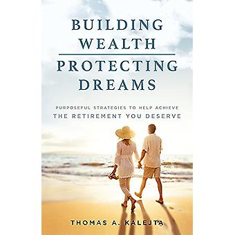Building Wealth - Protecting Dreams - Purposeful Strategies to Achieve