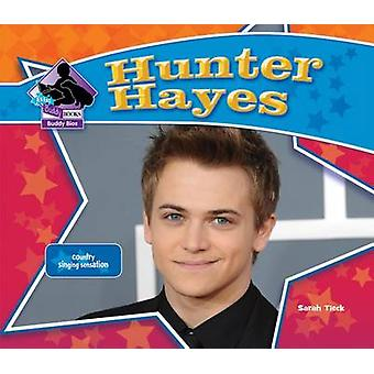 Hunter Hayes - Country Singing Sensation by Sarah Tieck - 978162403199