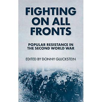 Fighting on All Fronts - Popular Resistance in the Second World War by