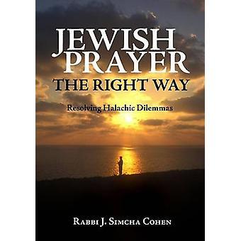 Jewish Prayer - the Right Way - Resolving Halachic Dilemmas by J. Simc