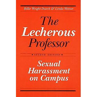 The Lecherous Professor - Sexual Harassment on Campus (2nd Revised edi
