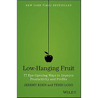 Low-Hanging Fruit - 77 Eye-opening Ways to Improve Productivity and Pr