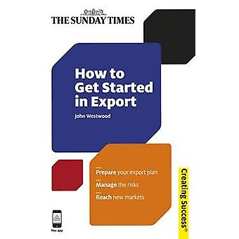 How to Get Started in Export by John Westwood - 9780749463717 Book