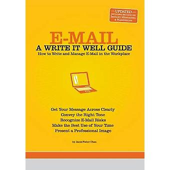 Email A Write It Well Guide How to Write and Manage Email in the Workplace by Chan & Janis Fisher