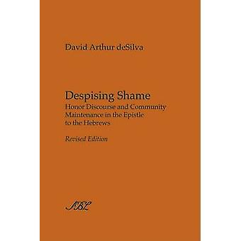 Despising Shame Honor Discourse and Community Maintenance in the Epistle to the Hebrews by deSilva & David Arthur