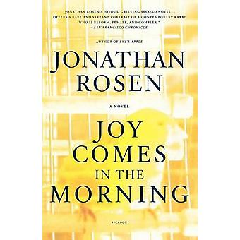 Joy Comes in the Morning by Jonathan Rosen - 9780312424275 Book