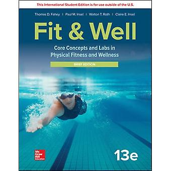 LOOSELEAF FOR FIT and WELL CORE CONCEPTS AND LABS IN PHYSICAL FITNESS AND WELLNESS BRIEF EDITION by Thomas Fahey et Paul Insel et Walton Roth