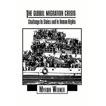 The Global Migration Crisis Challenge to States and to Human Rights by Weiner & Myron
