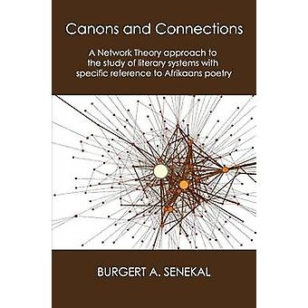 Canons and Connections A Network Theory Approach to the Study of Literary Systems with Specific Reference to Afrikaans Poetry by Senekal & Burgert a.
