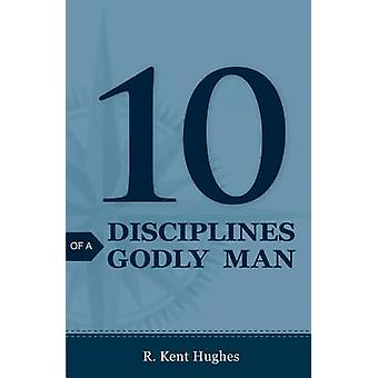 10 Disciplines of a Godly Man Pack of 25 by R Kent Hughes