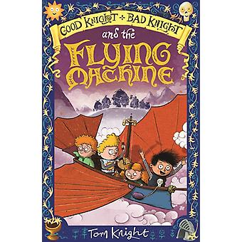 Good Knight Bad Knight and the Flying Machine by Tom Knight